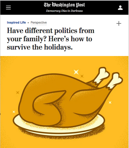 """The Washington Post (11/25/19) presents the holiday dinner table as """"a minefield—just waiting to be detonated by political opinions."""""""
